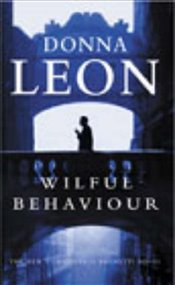 Wilful Behaviour : Commissario Guido Brunetti Mysteries 11 - Leon, Donna