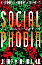 Social Phobia : From Shyness to Stage Fright - Marshall, John R.