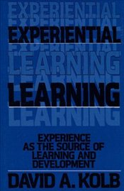Experiential Learning : Experience as the Source of Learning and Development - Kolb, David A.