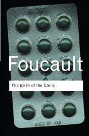 Birth of the Clinic - Foucault, Michel