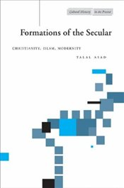 Formations of the Secular : Christianity, Islam, Modernity - Asad, Talal