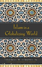 Islam in a Globalizing World - Simons, Thomas W.