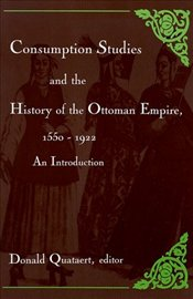 Consumption Studies and the History of the Ottoman Empire, 1550-1922 - Quataert, Donald