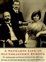 Sephardi Life in Southeastern Europe : The Autobiography and Journal of Gabriel Arie, 1863-1939 - Arie, Gabriel