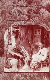Manufacturing in the Ottoman Empire and Turkey, 1500-1950 - Quataert, Donald