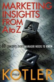 Marketing Insights from A to Z : 80 Concepts Every Manager Needs to Know - Kotler, Philip