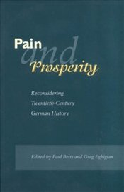 Pain and Prosperity : Reconsidering Twentieth-Century German History - Betts, Paul