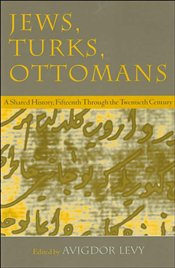 Jews, Turks, and Ottomans : Shared History, Fifteenth to Twentieth Centuries - LEVY, AVIGDOR