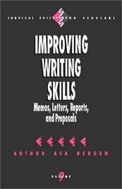 Improving Writing Skills : Memos, Letters, Reports, and Proposals - Berger, Arthur