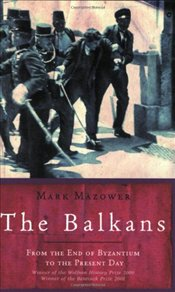 Balkans : From the End of Byzantium to the Present Day - Mazower, Mark